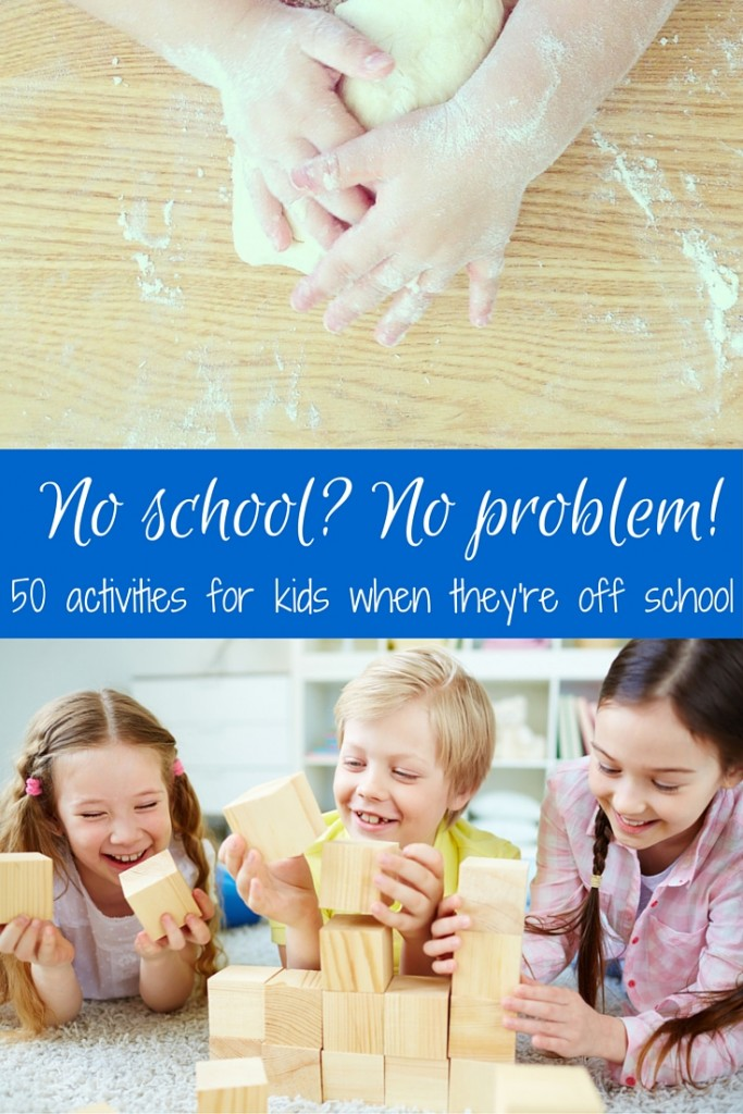 No school- No problem! 50 activities for kids when they're off school