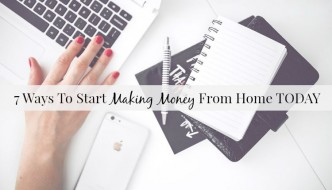 7 Ways To Start Making Money From Home TODAY